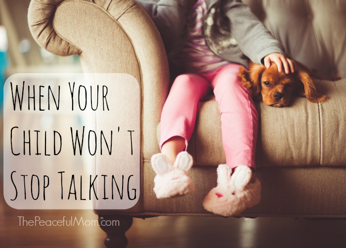 When Your Child Won't Stop Talking -- The Peaceful Mom