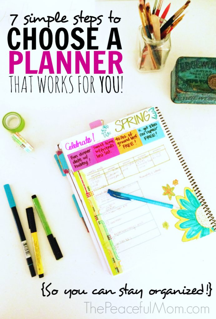 7 Simple Steps to Choose a Planner That Works for YOU So You Can Stay Organized -- The Peaceful Mom