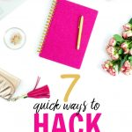7 Quick Ways to Hack Your Life!