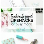 5 Cleverly Simple Life Hacks for Busy Moms