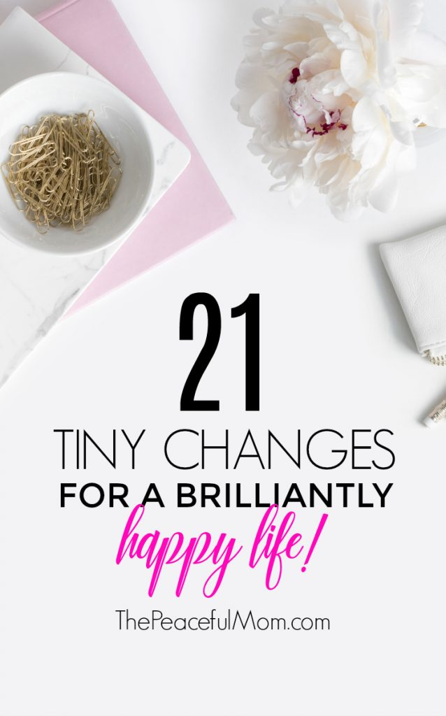 Join the SHIFT Challenge & make 21 tiny changes for a happier life. -- from ThePeacefulMom.com