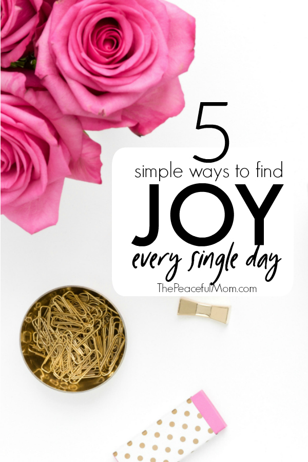 Find Joy every day with these quick tips -- from The Peaceful Mom